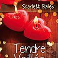 Tendre Veillée -<b>Scarlett</b> <b>Bailey</b>