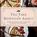 Tea Time à Downton <b>Abbey</b>