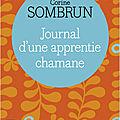 JOURNAL D'UNE APPRENTIE CHAMANE - <b>CORINE</b> SOMBRUN.