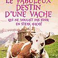 Le fabuleux destin d'une vache qui ne voulait pas finir en steak haché -David <b>Safier</b>.