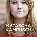 Dix ans de liberté - natascha kampusch