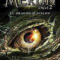 Merlin Cycle 2 - Livre 1 : Le dragon d'Avalon de <b>T</b>.<b>A</b>. <b>Barron</b>