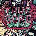 True Gore (La mort est bien trop pure pour être cachée)