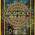 Bioshock : Rapture - John Shirley