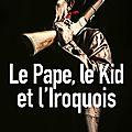 Le pape, le kid et l'iroquois ---- anonyme