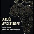 La ruée vers l'europe - la jeune afrique en route pour le vieux continent - stephen smith - editions grasset