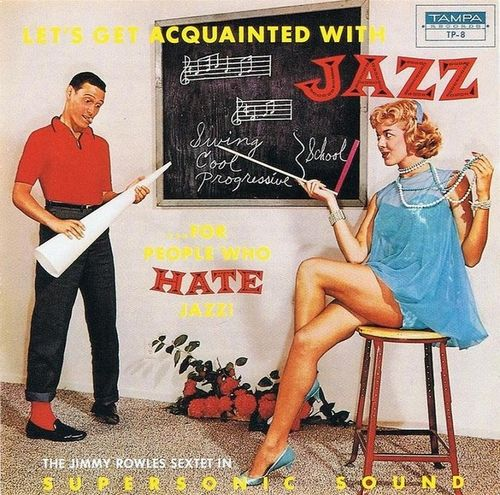 Jimmy Rowles Sextet - 1958 - Let'S Get Acquainted With Jazz, For People Who Hate Jazz (Tampa)