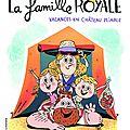 La Famille Royale : Vacances en château pliable, de <b>Christophe</b> <b>Mauri</b> & ill. par Aurore Damant