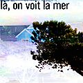 De là, on voit la mer - [ from here we see the sea ]