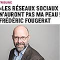 TRIBUNE DE <b>FREDERIC</b> FOUGERAT - LES RESEAUX SOCIAUX N'AURONT PAS MA PEAU