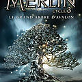 <b>Merlin</b> Cycle 3 - Tome 1 : Le grand arbre d'Avalon de T.A. Barron