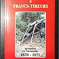Corps <b>Francs</b> & <b>Francs</b>-Tireurs au combat en Normandie, 1870 - 1871 - Clotaire Duval