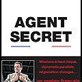 <b>Agent</b> <b>secret</b> - Un espion français dévoile son quotidien - Jean Marc Gadoullet et Mathieu Pelloli - Editions Robert Laffont