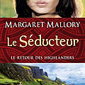 Le retour des Highlanders, tome 2: Le Séducteur de <b>Margaret</b> <b>Mallory</b>