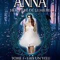 Anna, héritière de lumière - t1 - fais un voeu