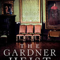 The <b>Gardner</b> Heist: The True Story of the World's Largest Unsolved Art Theft by Ulrich Boser