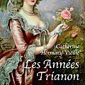 Les annees trianon, de catherine hermary-vieille