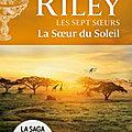 La Soeur du soleil (Les sept soeurs tome 6) ❉❉❉ Lucinda Riley