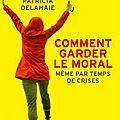 Comment garder le moral (même par temps de crises): les conseils de patricia delahaie