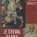 _Le Cheval blanc_ d'<b>Elsa</b> <b>Triolet</b> (1943)