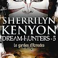 Le cercle des immortels - dream hunters, tome 5 : le gardien d'azmodea de sherrilyn kenyon
