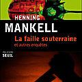 La faille souterraine et autres enquêtes - henning mankell