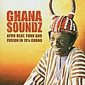 Ghana Soundz - Afro-Beat, Funk and Fusion in 70's Ghana Vol. 1 & 2 (Soundway, 2002 & 2004)