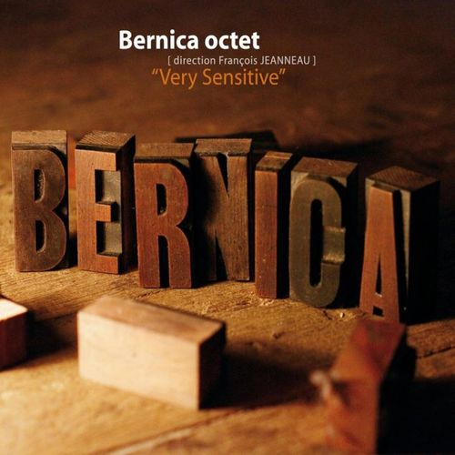 Bernica Octet (direction François Jeanneau) - 2009 - Very Sensitive (Cristal)
