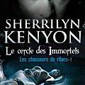 Le cercle des Immortels - Dream <b>Hunters</b>, Tome 1 : Les Chasseurs de Rêves - Sherrilyn Kenyon