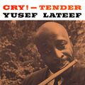 Yusef Lateef - 1959 - Cry ! Tender (Prestige)