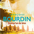 QUELQU'UN DE BIEN - FRANCOISE <b>BOURDIN</b> : EN LIBRAIRIE DEPUIS LE 20 MAI DERNIER !