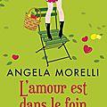 L'amour est dans le foin ~~ <b>Angéla</b> <b>Morelli</b>