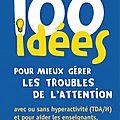 Bibliotheque : 100 idées pour mieux gérer les troubles de l'attention ...