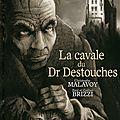 La cavale du Dr Destouches - Christophe Malavoy, Paul et Gaëtan Brizzi