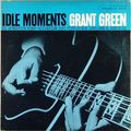 Grant Green - 1963 - Idle Moments (Blue Note)
