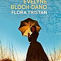 Flora Tristan - <b>Evelyne</b> Bloch-Dano