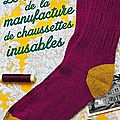 Le secret de la manufacture de chaussettes inusables d'annie barrows