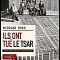Ils ont tué le tsar - Les bourreaux racontent - <b>Nicolas</b> Ross - Editions des Syrtes