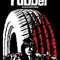 <b>Rubber</b> (Sans aucune raison, sans aucune explication...)