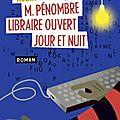 M. <b>Pénombre</b>, libraire ouvert jour et nuit - Robin Sloan