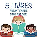 Give me five books #8 - 5 livres faisant partie d'une trilogie