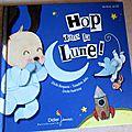 Hop, dans la lune! -Cécile Bergame, Cécile Hudrisier&Timothée Jolly.