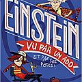 <b>Einstein</b> vu par un adO et par ses pOtes !